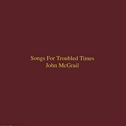Songs for Troubled Times *