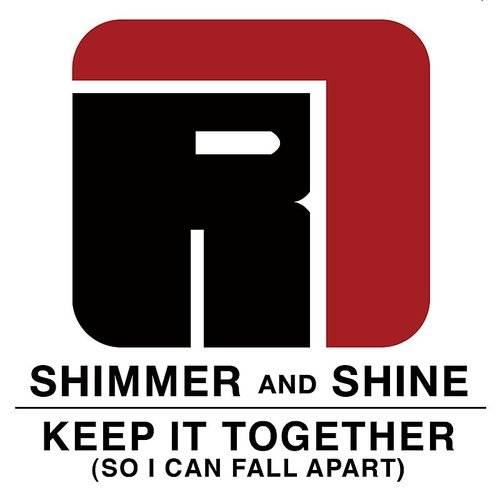 Shimmer And Shine/ Keep It Together ( So I Can Fall Apart) - Single
