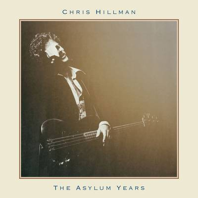Chris Hillman - The Asylum Years
