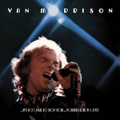 Van Morrison - ..It's Too Late To Stop Now...Volumes II, III & IV [Box Set 3CD/DVD]