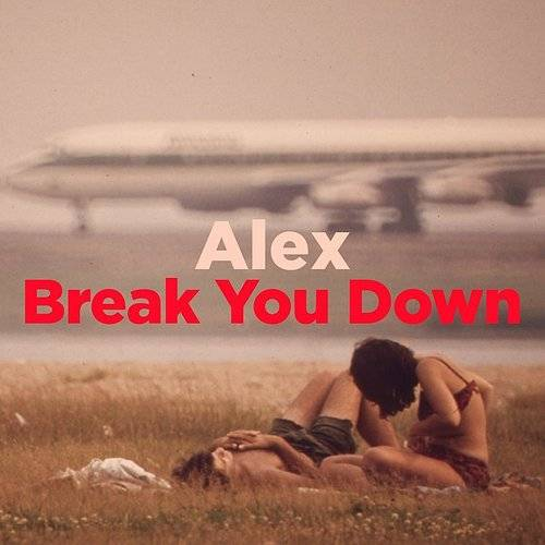 Alex / Break You Down