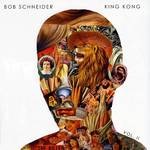 Bob Schneider - King Kong Vol. 2 EP [Limited Edition]