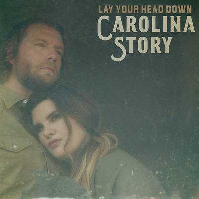 Carolina Story - Lay Your Head Down