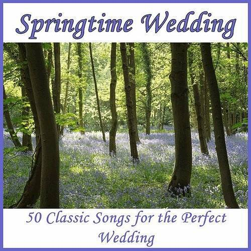 Springtime Wedding: 50 Classic Songs For The Perfect Wedding