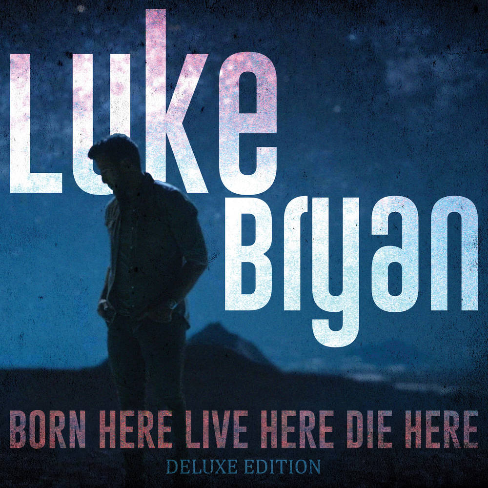 Luke Bryan - Born Here Live Here Die Here: Deluxe Edition