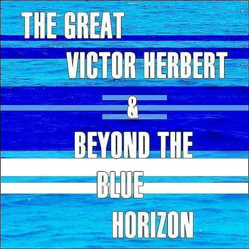 The Great Victor Herbert/Beyond The Blue Horizon