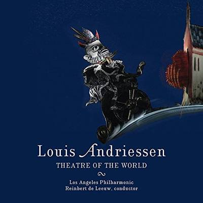 Louis Andriessen - Theatre Of The World