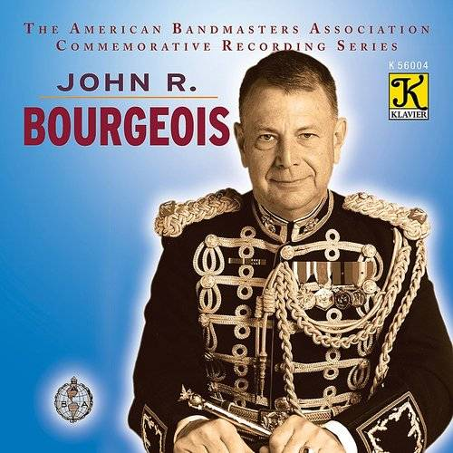 The American Bandmasters Association Commemorative Recording Series: John R. Bourgeois