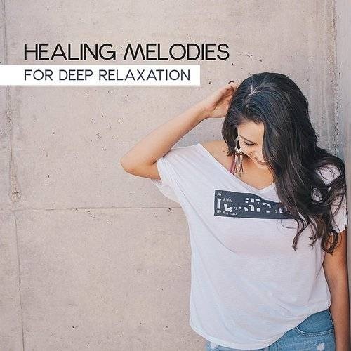 Healing Melodies For Deep Relaxation