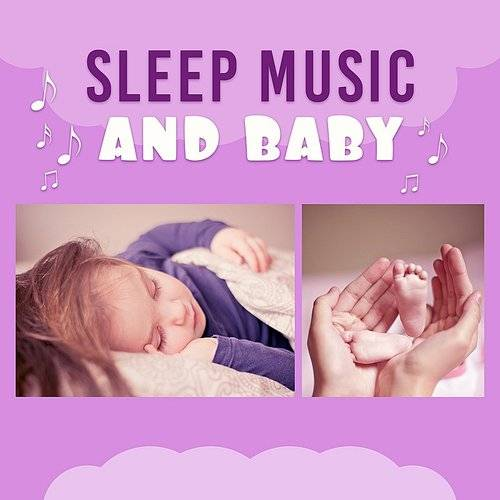 Sleep Music And Baby Soothing Melodies For Baby Deep Sleep Calm Lullabies