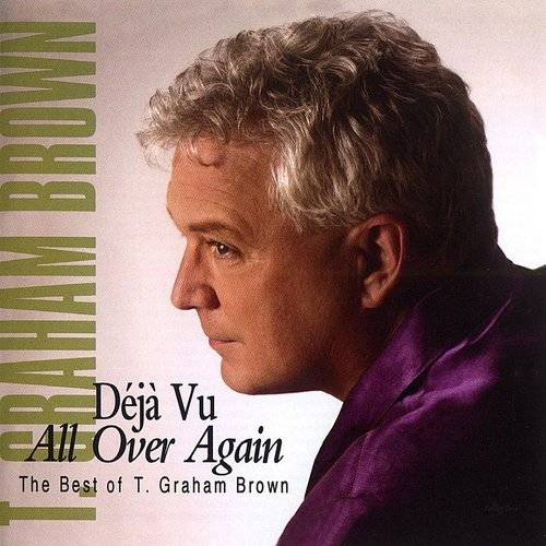 Deja Vu All Over Again The Best Of T. Graham Brown