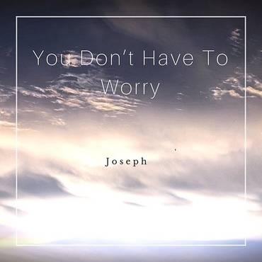 You Don't Have To Worry - Single