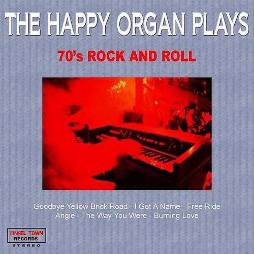 The Happy Organ Plays 70's Rock And Roll