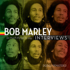 Bob Marley Interviews--So Much Things To Say