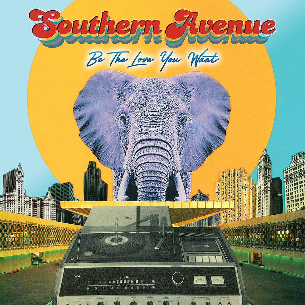 Southern Avenue - Be The Love You Want