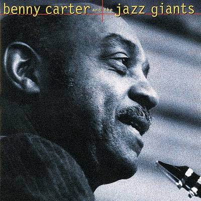 Benny Carter - Benny Carter and the Jazz Giants