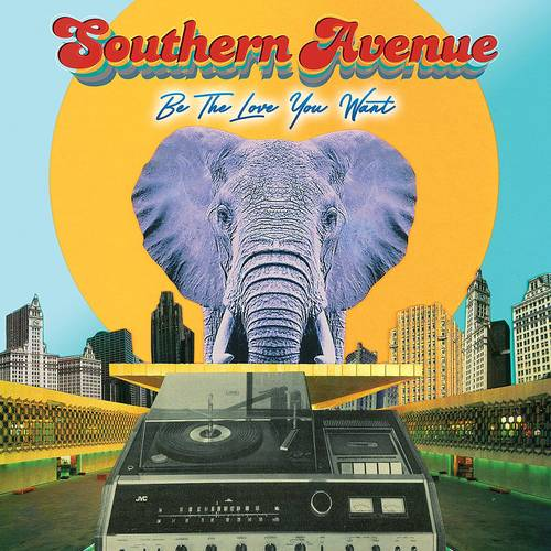 Southern Avenue - Be The Love You Want [LP]