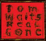 Tom Waits - Real Gone: Remixed And Remastered