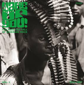 Wake Up You V.1 : The Rise And Fall Of Nigerian Rock Music. 1972-1977