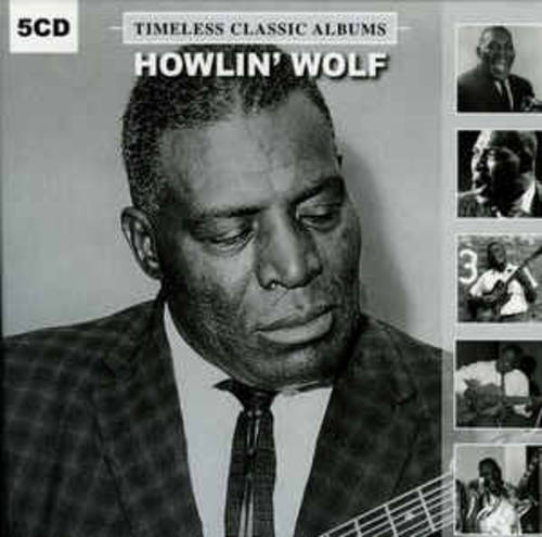 Howlin' Wolf - Timeless Classic Albums