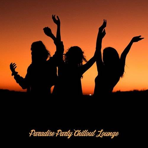 Paradise Party Chillout Lounge: 2019 Tropical Dance Chill Out Mix, Edm Deep House Styled Party Music Set For Luxury Club, Disco