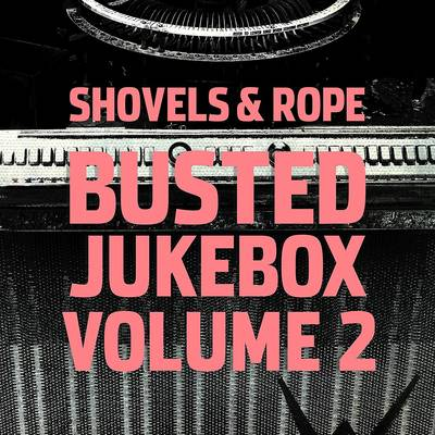 Shovels & Rope - Busted Jukebox Vol. 2