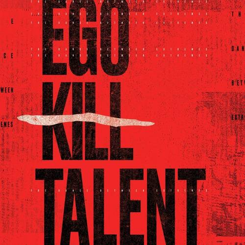 Ego Kill Talent - The Dance Between Extremes