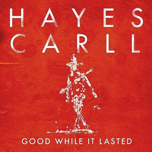 Hayes Carll Good While It Lasted Single Monster