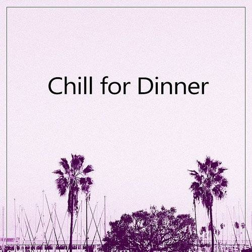 Chill For Dinner - Chillout After Dark, Total Chillout, Sunny Music