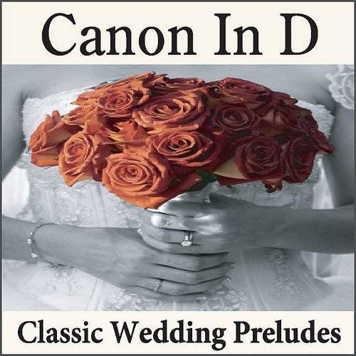 Canon In D: Classic Wedding Preludes On The Piano, Wedding Songs, Preludes For Weddings, Wedding Music