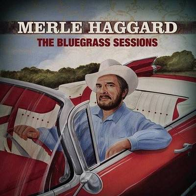 Merle Haggard - Bluegrass Sessions