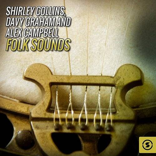 Shirley Collins, Davy Graham And Alex Campbell Folk Sounds