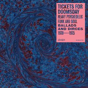 Tickets For Doomsday: Heavy Psychedelic Funk, Soul, Ballads & Dirges 1970-1975