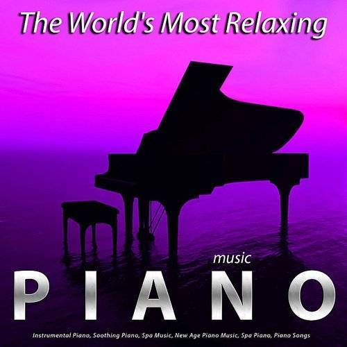 The World's Most Relaxing Piano Music: Instrumental Piano, Soothing Piano, Spa Music, New Age Piano Music, Spa Piano, Piano