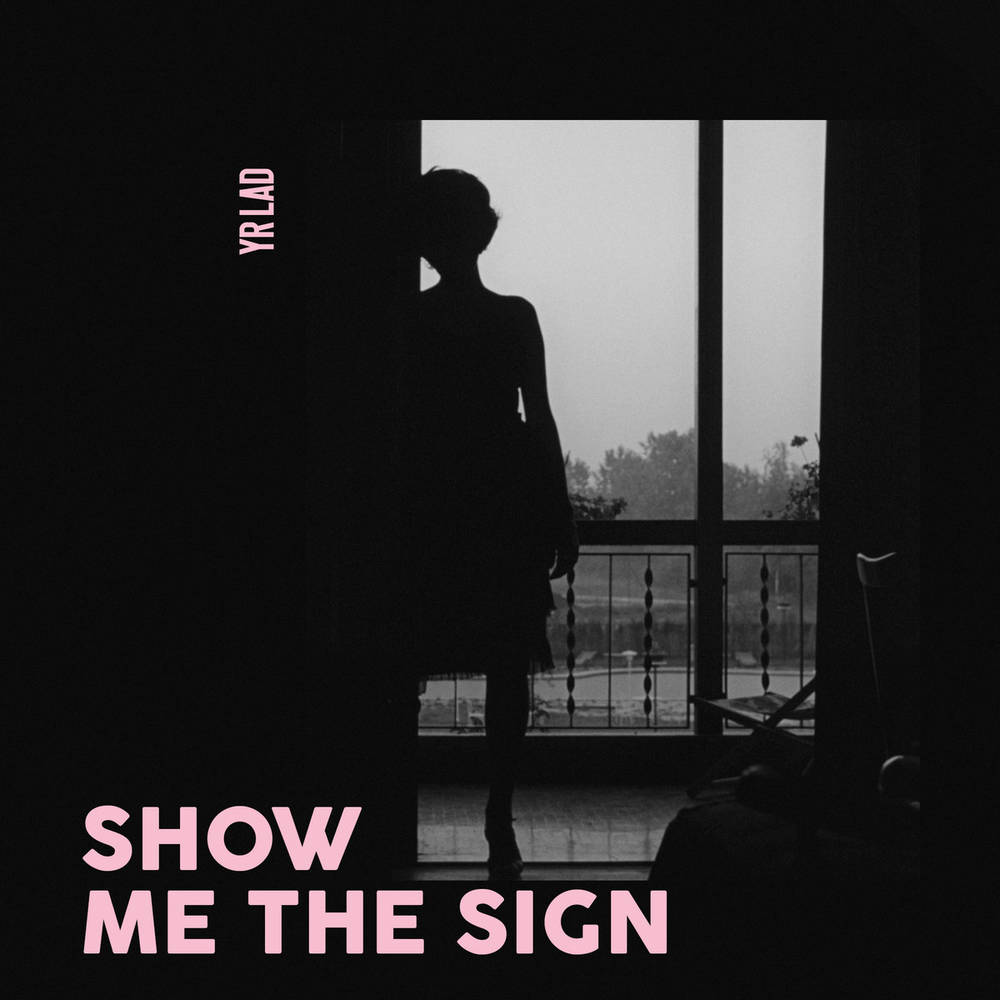 Yr Lad - Show Me The Sign