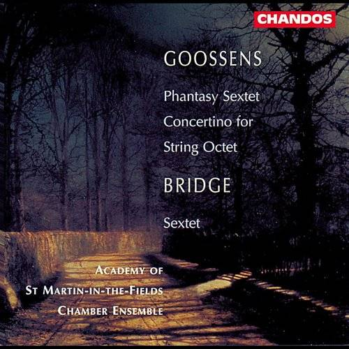 Goosens: Phantasy Sextet, Op. 37 & Concertino For String Orchestra, Op. 47 - Bridge: String Sextet