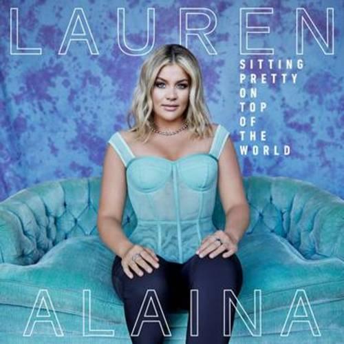 Lauren Alaina - Sitting Pretty On Top Of The World