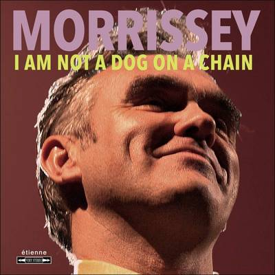 Morrissey - I Am Not A Dog On A Chain