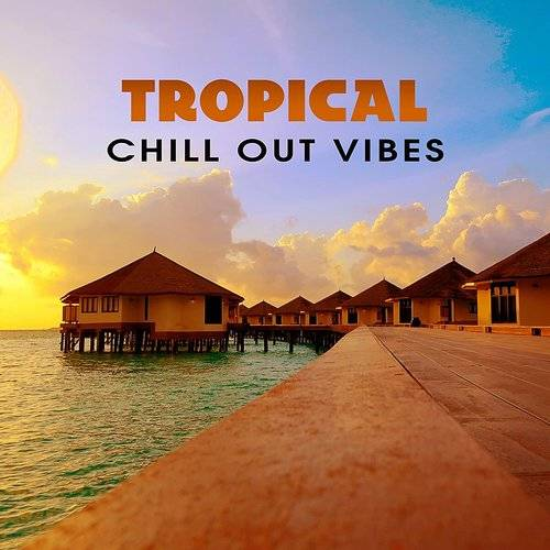 Ibiza Chill Out - Tropical Chill Out Vibes - Summer Hits