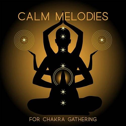 Calm Melodies For Chakra Gathering