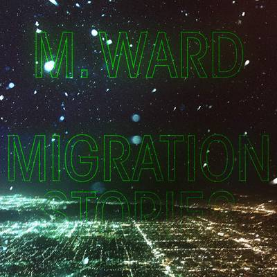 M. Ward - Migration Stories [LP]