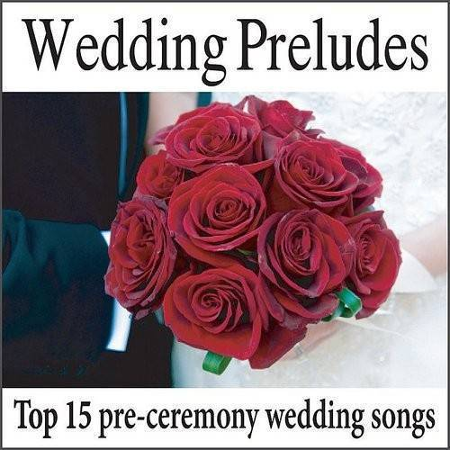 Wedding Preludes: Top 15 Pre-Ceremony Wedding Songs, Wedding Music, Music For Weddings
