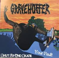 Gravehuffer - Your Fault/Shut Up and Skate