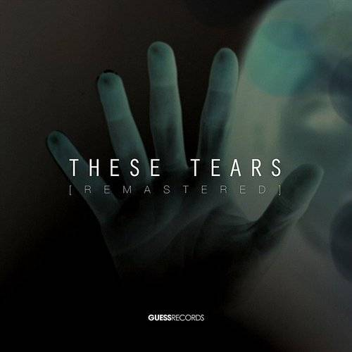 These Tears: Remastered