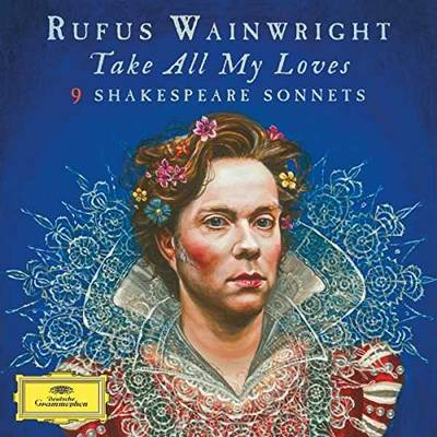 Rufus Wainwright - Take All My Loves - 9 Shakespeare Sonnets