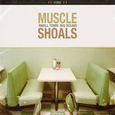 Muscle Shoals - Muscle Shoals: Small Town, Big Sound