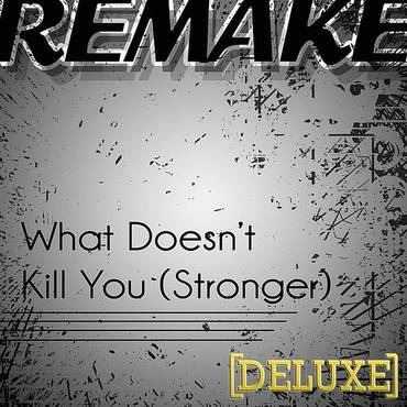 What Doesn't Kill You (Stronger Kelly Clarkson Deluxe Remake)