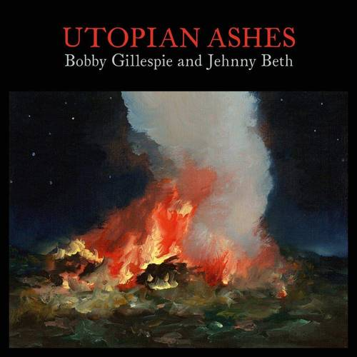 Bobby Gillespie & Jehnny Beth - Utopia Ashes
