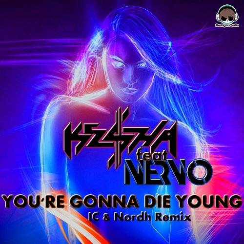 You're Gonna Die Young (Feat. Nervo) [Ic & Nordh Extended Remix]