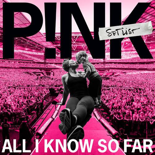 P!NK - All I Know So Far – The Setlist